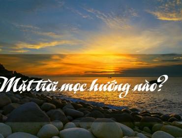 Mặt trời mọc hướng nào lặn hướng nào và lặn hướng nào?
